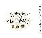 warm wishes handmade lettering...   Shutterstock .eps vector #767995807
