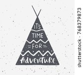 Indian wigwam silhouette with hand drawn lettering It's time for adventure. Vector illustration on grunge background for prints, posters and t-shirts design. Travel, wildlife and adventure symbol. | Shutterstock vector #768379873