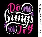 do what brings you joy... | Shutterstock .eps vector #768963547