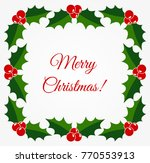 christmas holly frame. vector... | Shutterstock .eps vector #770553913