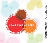 long time no see  beautiful... | Shutterstock .eps vector #770689657