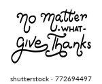hand lettering no matter what...   Shutterstock .eps vector #772694497
