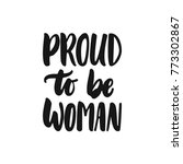 proud to be woman   hand drawn... | Shutterstock .eps vector #773302867