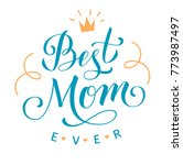 best mom ever. mother's day... | Shutterstock .eps vector #773987497