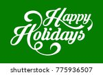 happy holidays text | Shutterstock .eps vector #775936507
