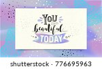 you are beautiful today. modern ... | Shutterstock .eps vector #776695963