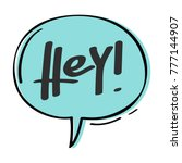 speech bubble with word hey.... | Shutterstock .eps vector #777144907