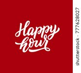 habd drawn lettering happy hour ... | Shutterstock .eps vector #777628027