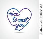 nice to meet you  beautiful... | Shutterstock .eps vector #778253503