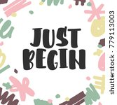 """just begin"". inspirational... | Shutterstock .eps vector #779113003"