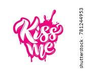 kiss me typography vector... | Shutterstock .eps vector #781244953