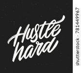 hustle hard. lettering. | Shutterstock .eps vector #781449967