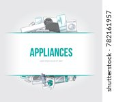 home electronic appliances...   Shutterstock .eps vector #782161957