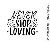 never stop loving. hand drawn... | Shutterstock .eps vector #782778187
