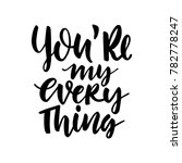 you are my everything. hand... | Shutterstock .eps vector #782778247