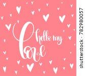 hello my love. handwritten... | Shutterstock .eps vector #782980057