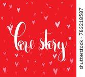 love story.  handwritten... | Shutterstock .eps vector #783218587
