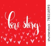 love story.  handwritten... | Shutterstock .eps vector #783218593