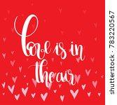 love is in the air. handwritten ... | Shutterstock .eps vector #783220567