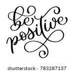 be positive. inspirational... | Shutterstock . vector #783287137