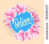 believe  beautiful greeting... | Shutterstock .eps vector #783300157