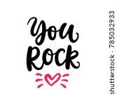 you rock. hand written... | Shutterstock .eps vector #785032933