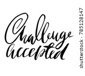 challenge accepted. dry brush... | Shutterstock .eps vector #785128147