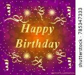 happy birthday greeting card.... | Shutterstock .eps vector #785347333