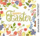 happy easter. hand lettering... | Shutterstock .eps vector #785907007