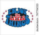 enjoy the little things.... | Shutterstock .eps vector #787706533