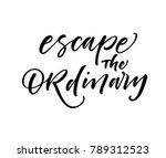 escape the ordinary phrase....   Shutterstock .eps vector #789312523