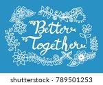 better together  hand lettering ... | Shutterstock .eps vector #789501253