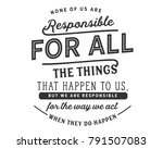 none of us are responsible for... | Shutterstock .eps vector #791507083
