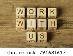 work with us text on wooden... | Shutterstock . vector #791681617