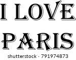 i love paris text sign... | Shutterstock .eps vector #791974873