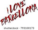 i love barcellona text sign...   Shutterstock .eps vector #793100173