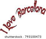 i love barcellona text sign...   Shutterstock .eps vector #793100473