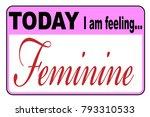 today i am feeling feminine... | Shutterstock .eps vector #793310533