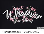 whatever be a queen. flowers... | Shutterstock .eps vector #793439917