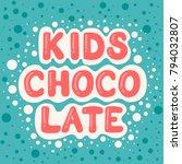 kids chocolate. cartoon bubble... | Shutterstock .eps vector #794032807