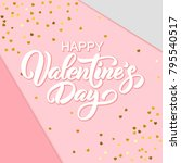 happy valentine's day hand... | Shutterstock .eps vector #795540517