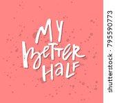 my better half   inspirational...   Shutterstock .eps vector #795590773