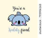 you're a koalaty friend... | Shutterstock .eps vector #795906163
