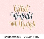 collect moments not things  ... | Shutterstock . vector #796047487