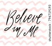 believe in me   hand drawn... | Shutterstock .eps vector #796719193