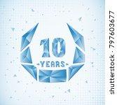 10 years anniversary design... | Shutterstock .eps vector #797603677