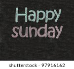 happy sunday written on blackboard blackboatd, working fun and happy business concept. - stock photo