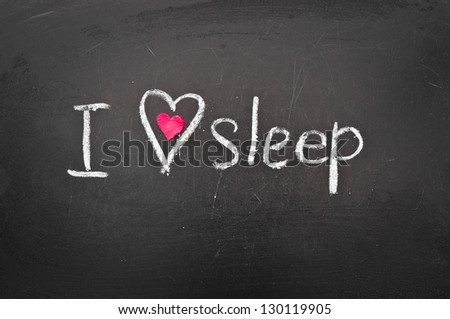 i love sleep    written chalk