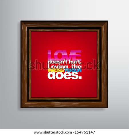 love doesn't hurt loving the