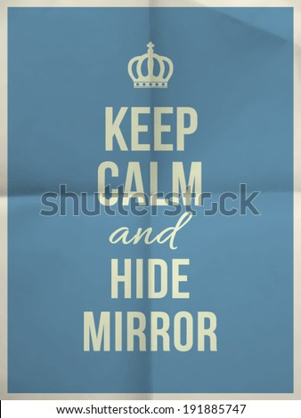 keep calm and hide mirror quote